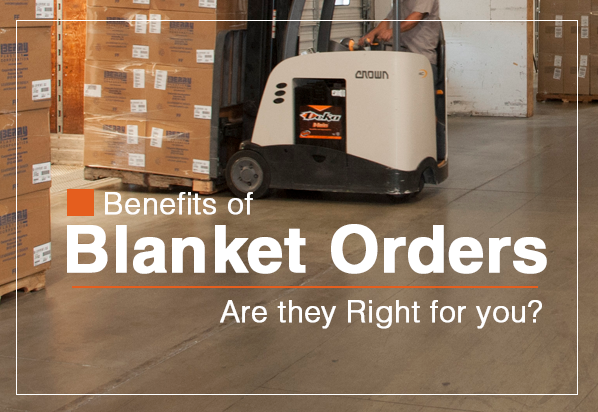 The Benefits of Blanket Orders - Are they Right for you?